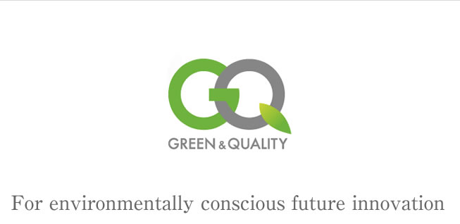 GREEN & QUALITY   For environmentally conscious future innovations.