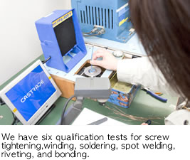 We have six qualification tests for screw tightening, winding, soldering, spot welding, riveting, and bonding.